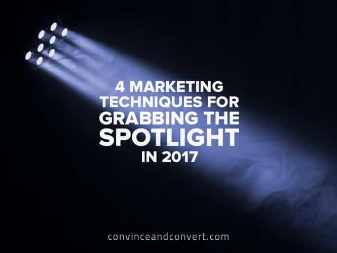 4-marketing-techniques-for-grabbing-the-spotlight-in-2017