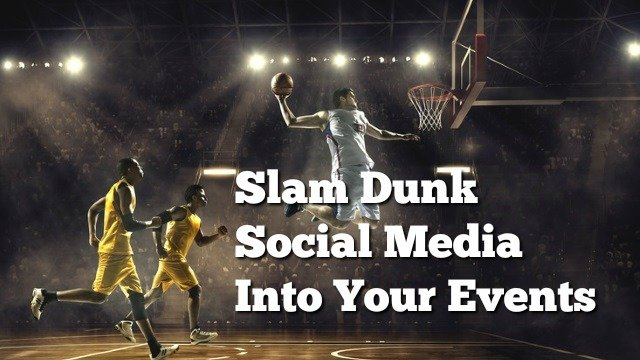 How to Slam Dunk Social Media Into Marketing Events