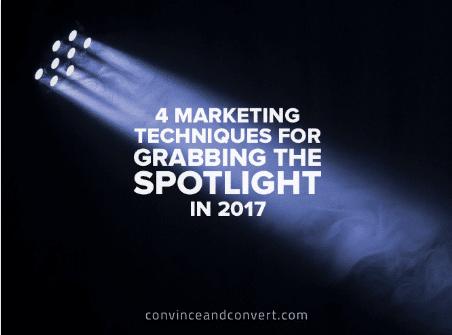 4 Marketing Techniques for Grabbing the Spotlight in 2017
